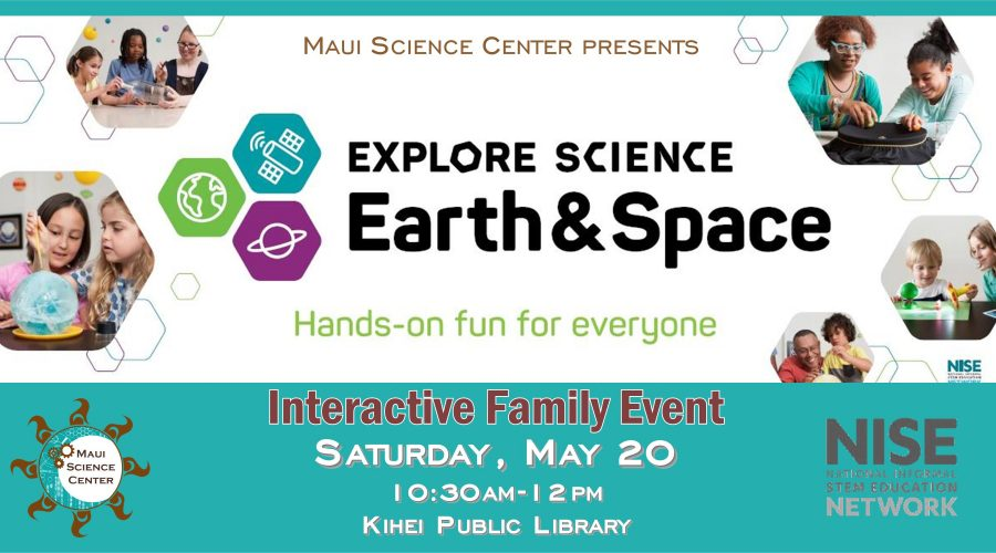 Saturday May 20 * The Explore Science: Earth & Space